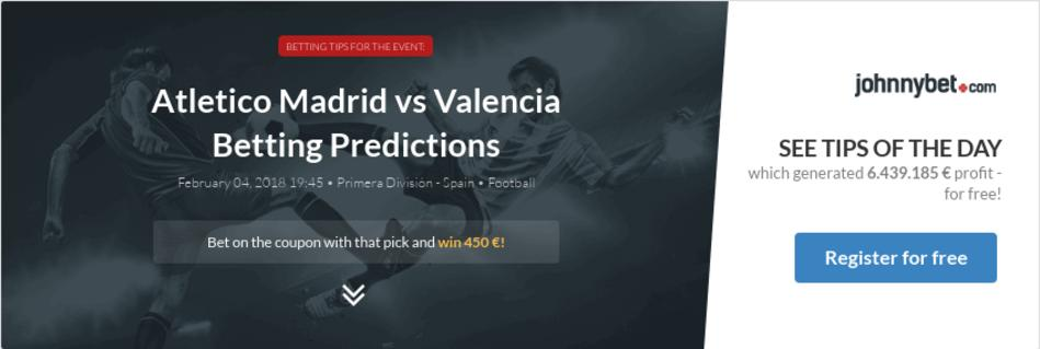 Atletico Madrid vs Valencia Betting Predictions, Tips, Odds, Previews -  2018-02-04 - by soldier1984